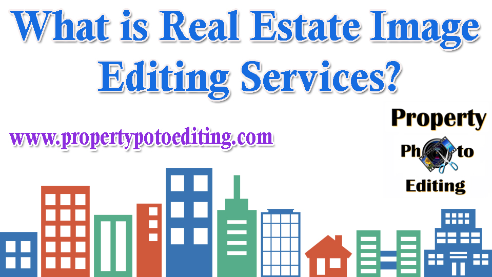 What is Real Estate Image Editing Services